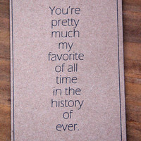 Favorite Of All Time In The History Of Ever Card. Happy Anniversary. Happy Birthday.