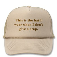 The hat I wear when I don't give a crap. from Zazzle.com