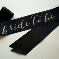 Bride to be sash - Bachelorette party - Gold on black
