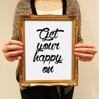 Get Your Happy On Black and White Typography Print. Quote Print. Inspirational. Motivational. Quote Print. Minimalist Wall Art.