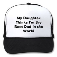 My Daughter Thinks I'm the Best Dad in the World Mesh Hats from Zazzle.com