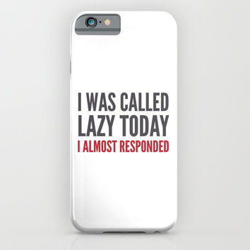 I was called lazy today I almost responded iPhone & iPod Case by CreativeAngel