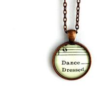 Dancer jewelry necklace with vintage sheet music under glass musical notes and words gift for dancer daughter sister girlfriend wife