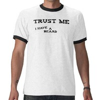 Trust Me, I Have A Beard Tees from Zazzle.com
