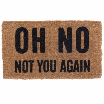 """Oh No Not You Again"" Doormat by Coco Mats N More"