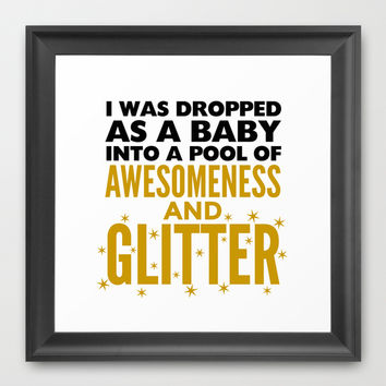 I WAS DROPPED AS A BABY INTO A POOL OF AWESOMENESS AND GLITTER Framed Art Print by CreativeAngel