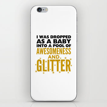 I WAS DROPPED AS A BABY INTO A POOL OF AWESOMENESS AND GLITTER iPhone & iPod Skin by CreativeAngel