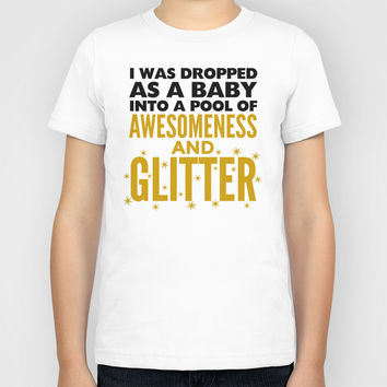 I WAS DROPPED AS A BABY INTO A POOL OF AWESOMENESS AND GLITTER Kids T-Shirt by CreativeAngel