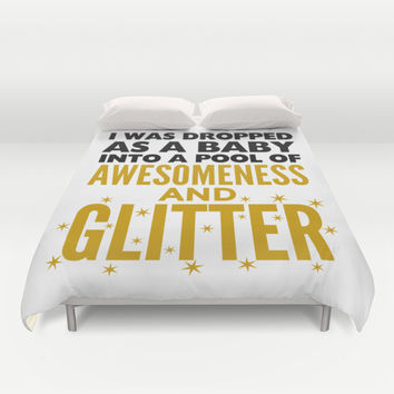 I WAS DROPPED AS A BABY INTO A POOL OF AWESOMENESS AND GLITTER Duvet Cover by CreativeAngel