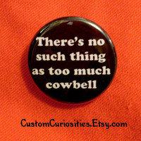 There's no such thing as too much cowbell by CustomCuriosities