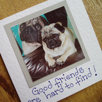 Pug Card. Good friends are hard to find