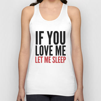 IF YOU LOVE ME LET ME SLEEP Unisex Tank Top by CreativeAngel