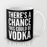 THERE'S A CHANCE THIS COULD BE VODKA MUG (Black & White) Mug by CreativeAngel