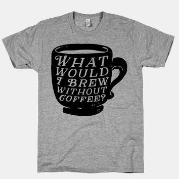 What Would I Brew Without Coffee?