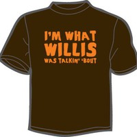 NoiseBot.com - I&#x27;m What Willis Was Talkin&#x27; &#x27;Bout T-Shirt, Hoodie, or Tote Bag