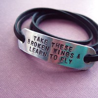 Leather Wrap Bracelet - Take these broken wings and learn to fly - Custom Hand stamped