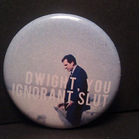 Dwight Ignorant Slut
