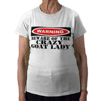 Funny Warning Sign Shirt for Goat Lover Crazy Goat from Zazzle.com