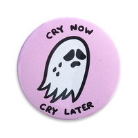 Cry Now, Cry Later Button - Pink