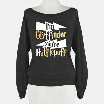 I'm Gryffindor You're Hufflepuff