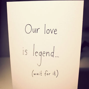 Our love is legend... (wait for it) ...ary -  Anniversary card