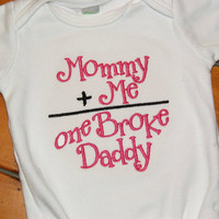 Mommy plus me equals one broke daddy Onesuit or tshirt infant baby toddler