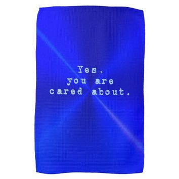 You Are Cared About Towel