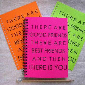 SPECIAL EDITION- There are good friends, there are best friends, and then there was you - Your Choice Neon Color - 5 x 7 journal