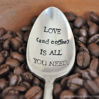 LOVE (and coffee) Is All You Need (TM) - Vintage Hand Stamped Coffee Spoon for COFFEE Lovers