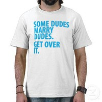 Some Dudes Marry Dudes T Shirts from Zazzle.com