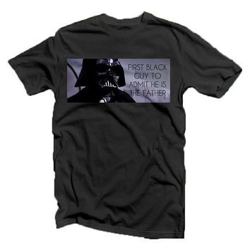 MATURE LISTING: Vader = First Black Guy To Admit He's The Father - Darth Vader / Star Wars - tee shirt