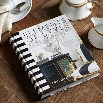 ELEMENTS OF STYLE: DESIGNING A HOME & A LIFE BY ERIN GATES