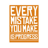 Every Mistake You Make Is Progress