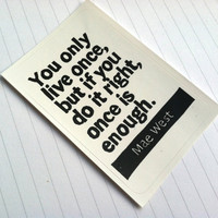 STICKER - Mae West Quote - You only live once but if you do it right once is enough