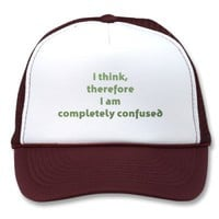 I Think, Thefore I Am Completely Confused Hat from Zazzle.com