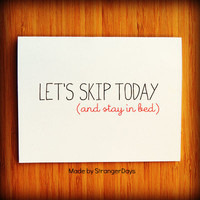 "Anti Valentine's Day Card "" Let's skip Today and stay in bed "" Let's stay in bed. Romantic."