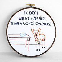 Today I Will Be Happier Than A Corgi On Stilts Embroidered Quote - 6 inch Hoop Art