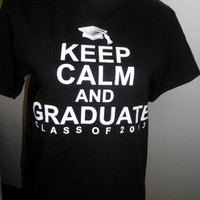 Class of 2013 T-Shirt - Keep Calm and Graduate... Black or Red