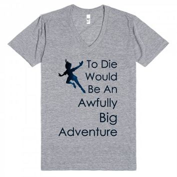 To Die Would Be An Awfully Big Adventure-Athletic Grey T-Shirt