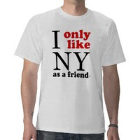 (High Quality) I only like NY as a friend Tee Shirt from Zazzle.com