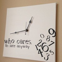 """who cares, I'm late anyway"" Clock"