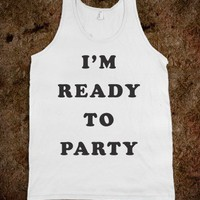 I'm ready to party (tank) - Fun, Funny, & Popular
