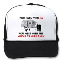You mess w/ me, you mess w/ the whole trailer park hats from Zazzle.com
