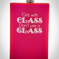 'Girls with Class Don't Use a Glass' Acrylic Flask
