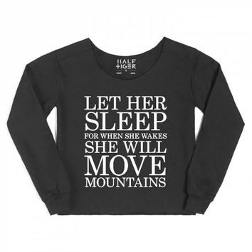 LET HER SLEEP. For when she wakes she will move mountains-Hoodie