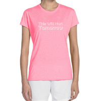 "Women's Short Sleeve Performance ""This Will Hurt Tomorrow"" Technical T-Shirt"
