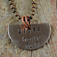 Glass Half Full Necklace, Hand Stamped Nickel Silver Pendant with Copper Ball Chain