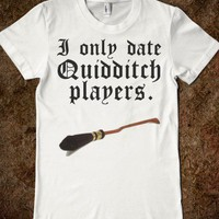 """I Only Date Quidditch Players"" Shirt - Shirts That Are Totally Awesome"