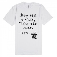 Buy the Ticket Take the Ride-Unisex White T-Shirt
