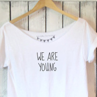 FREE SHIPPING- We Are Young, Off Shoulder Shirt, Hipster Shirt, Hipster Girl Shirt, (woman, teen girls)
